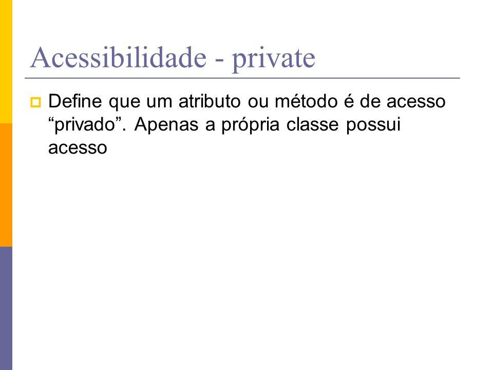 """Acessibilidade - private  Define que um atributo ou método é de acesso """"privado"""". Apenas a própria classe possui acesso"""