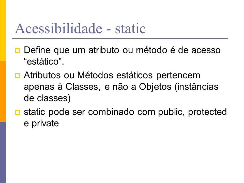 """Acessibilidade - static  Define que um atributo ou método é de acesso """"estático"""".  Atributos ou Métodos estáticos pertencem apenas à Classes, e não"""