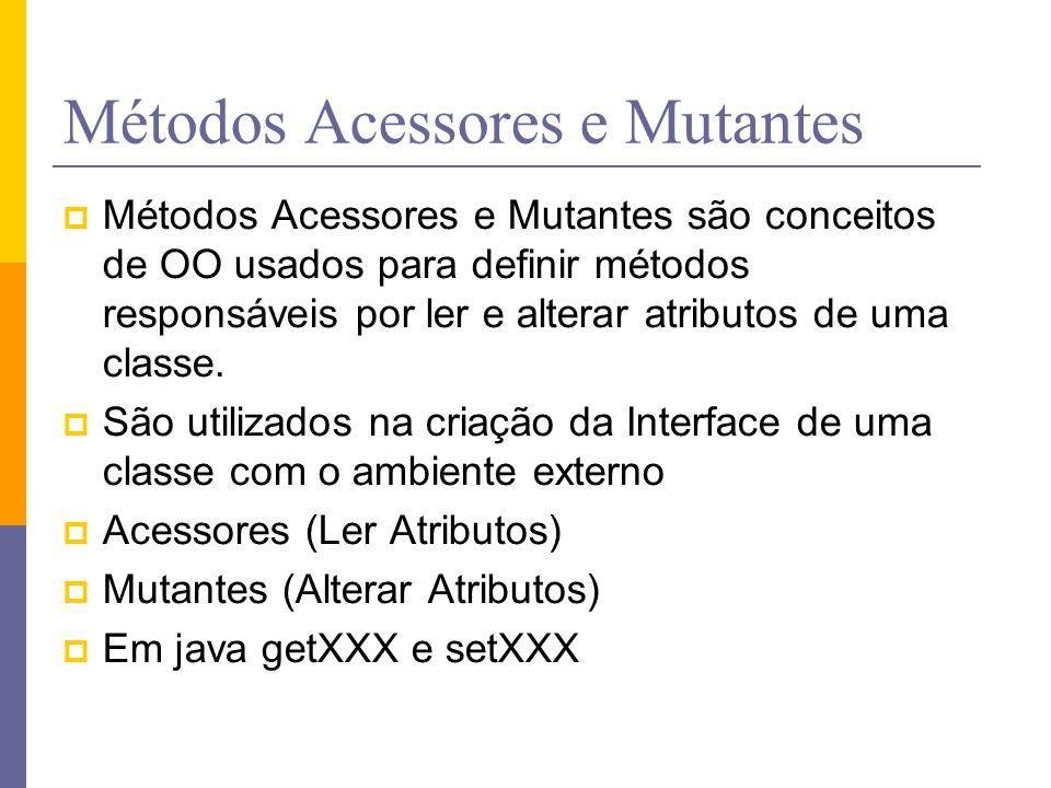 Métodos Acessores e Mutantes  Métodos Acessores e Mutantes são conceitos de OO usados para definir métodos responsáveis por ler e alterar atributos d