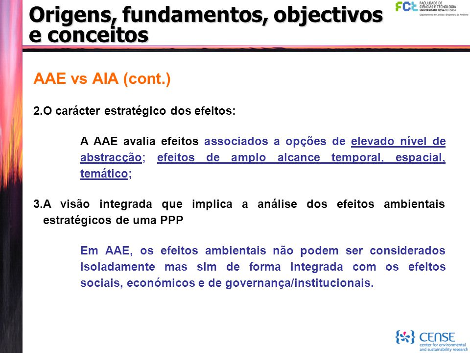 AAE vs AIA (cont.) 2.O carácter estratégico dos efeitos: A AAE avalia efeitos associados a opções de elevado nível de abstracção; efeitos de amplo alc