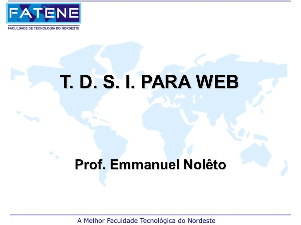 T. D. S. I. PARA WEB Prof. Emmanuel Nolêto