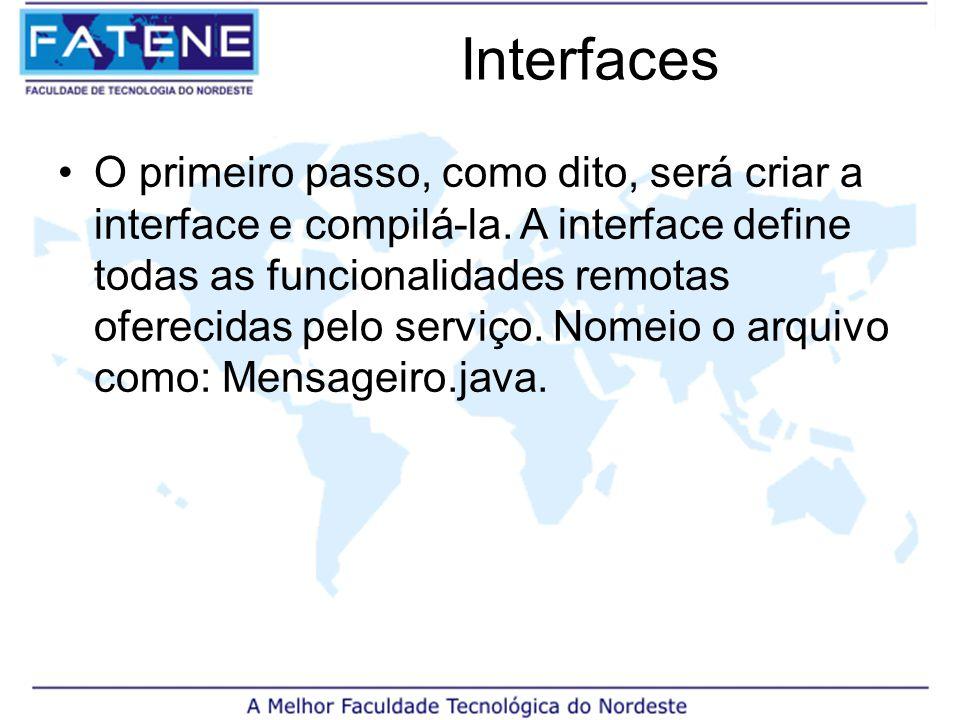 Interfaces O primeiro passo, como dito, será criar a interface e compilá-la.