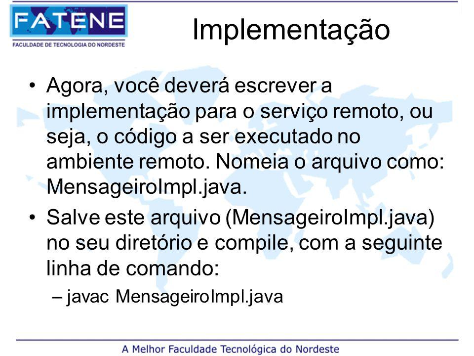 Implementação Agora, você deverá escrever a implementação para o serviço remoto, ou seja, o código a ser executado no ambiente remoto.