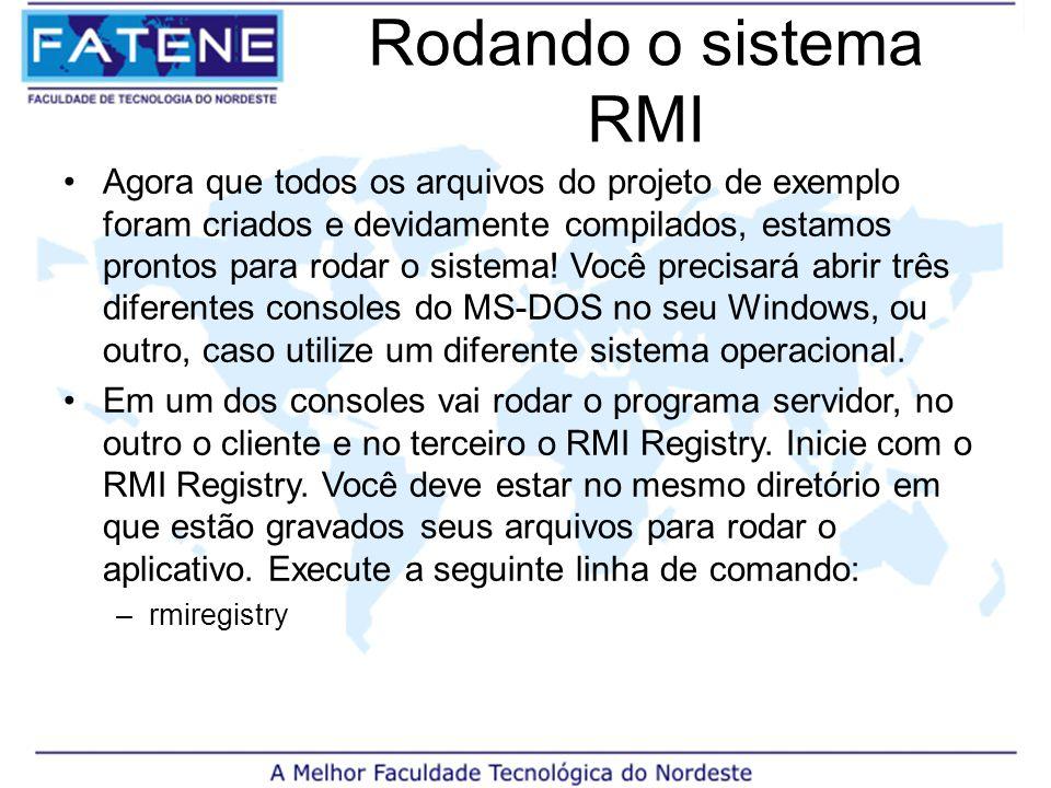 Rodando o sistema RMI Agora que todos os arquivos do projeto de exemplo foram criados e devidamente compilados, estamos prontos para rodar o sistema.