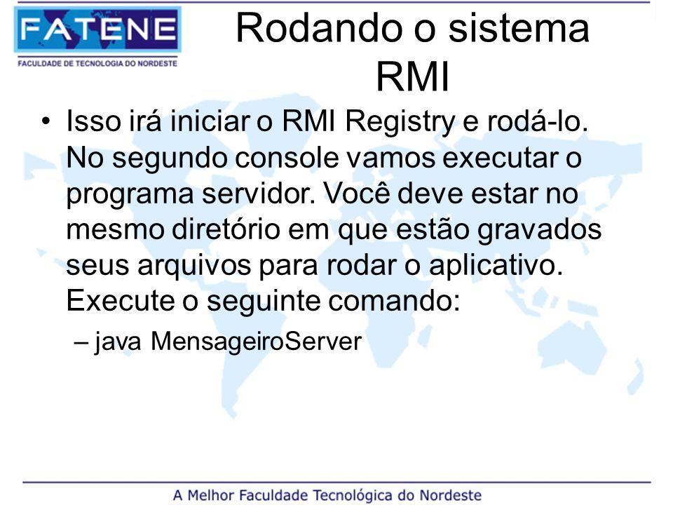 Rodando o sistema RMI Isso irá iniciar o RMI Registry e rodá-lo.