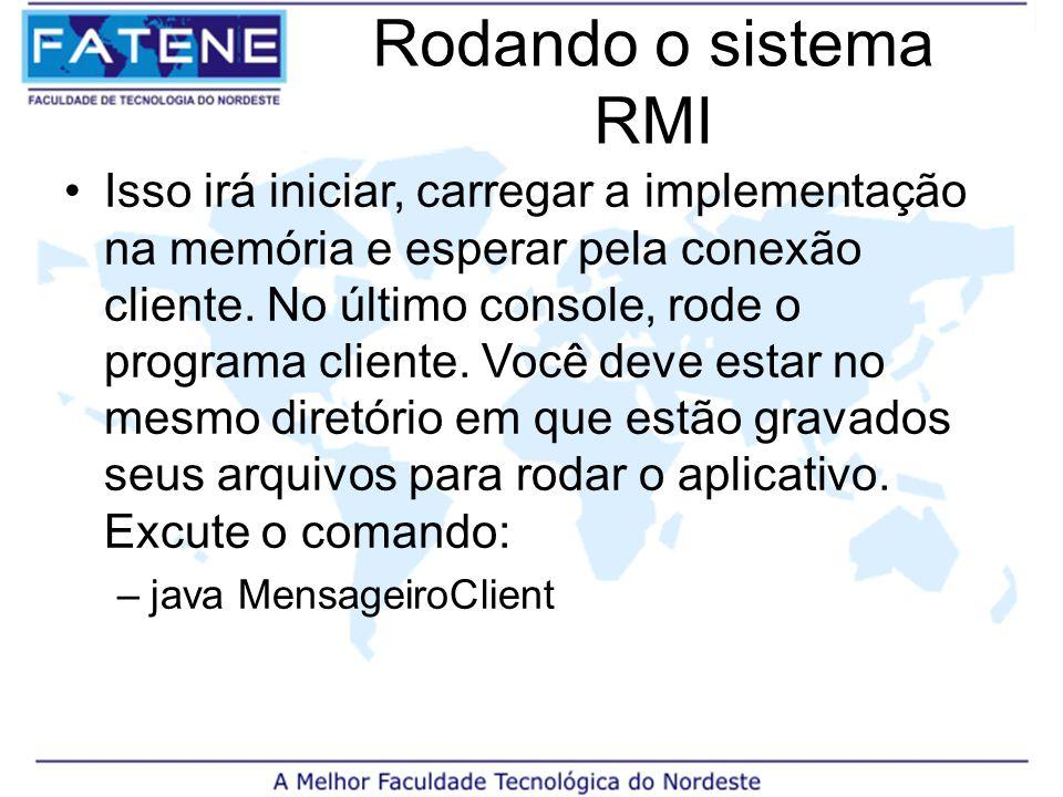Rodando o sistema RMI Isso irá iniciar, carregar a implementação na memória e esperar pela conexão cliente.
