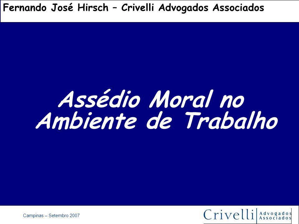 Campinas – Setembro 2007 Assédio Moral no Ambiente de Trabalho Fernando José Hirsch – Crivelli Advogados Associados