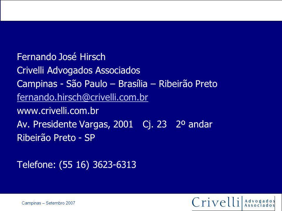Campinas – Setembro 2007 Fernando José Hirsch Crivelli Advogados Associados Campinas - São Paulo – Brasília – Ribeirão Preto fernando.hirsch@crivelli.com.br www.crivelli.com.br Av.