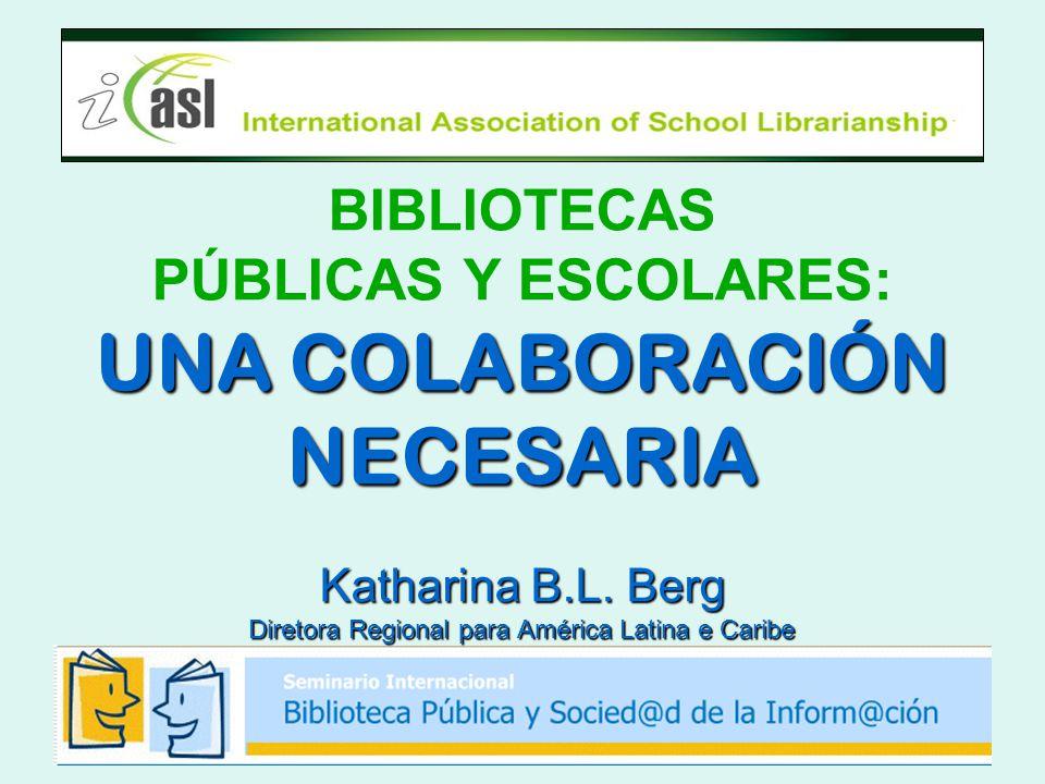 BIBLIOTECAS PÚBLICAS Y ESCOLARES: UNA COLABORACIÓN NECESARIA Katharina B.L.