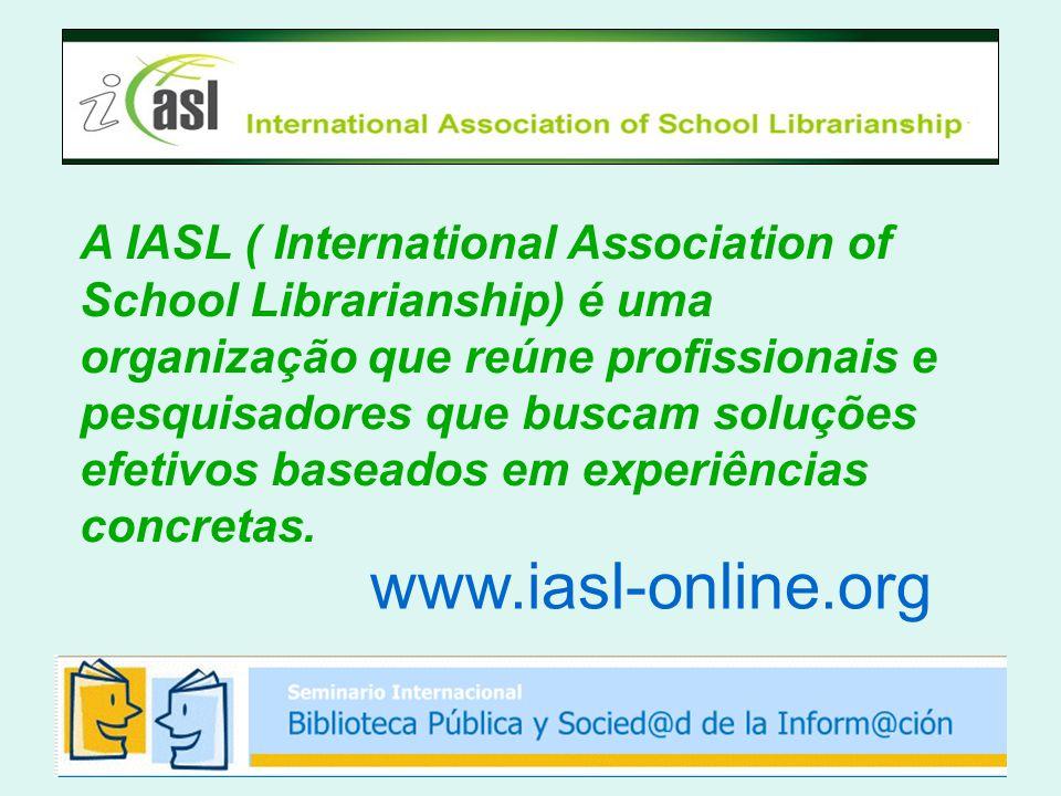 A IASL ( International Association of School Librarianship) é uma organização que reúne profissionais e pesquisadores que buscam soluções efetivos baseados em experiências concretas.