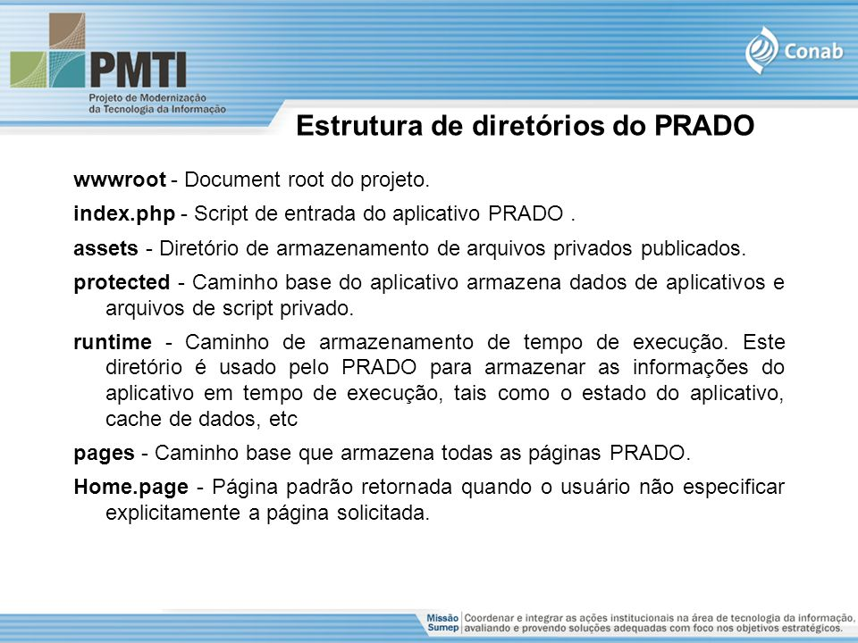 wwwroot - Document root do projeto. index.php - Script de entrada do aplicativo PRADO.