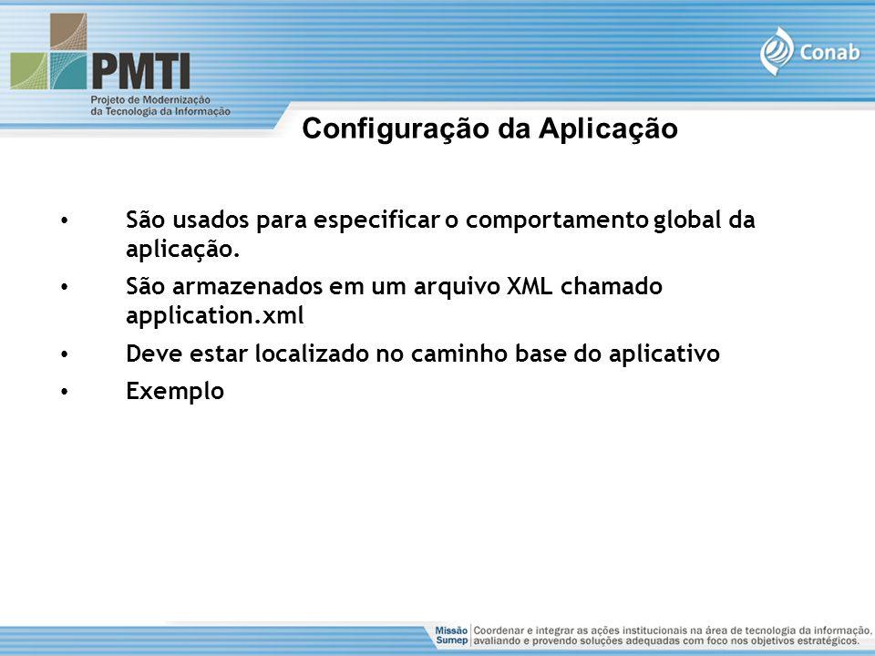 São usados para especificar o comportamento global da aplicação. São armazenados em um arquivo XML chamado application.xml Deve estar localizado no ca