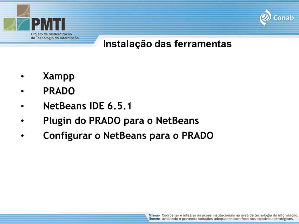 Instalação das ferramentas Xampp PRADO NetBeans IDE 6.5.1 Plugin do PRADO para o NetBeans Configurar o NetBeans para o PRADO