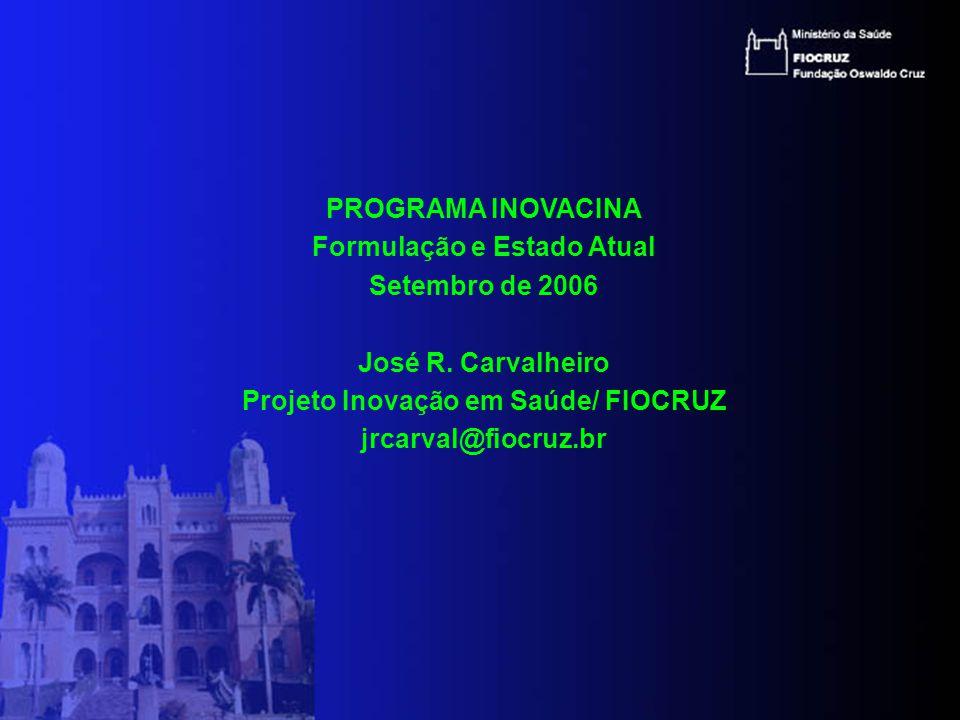 PROGRAMA INOVACINA Formulação e Estado Atual Setembro de 2006 José R.