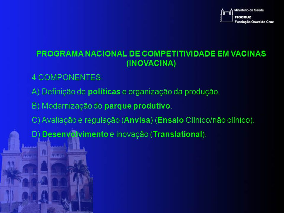PROGRAMA NACIONAL DE COMPETITIVIDADE EM VACINAS (INOVACINA) 4 COMPONENTES: A) Definição de políticas e organização da produção.