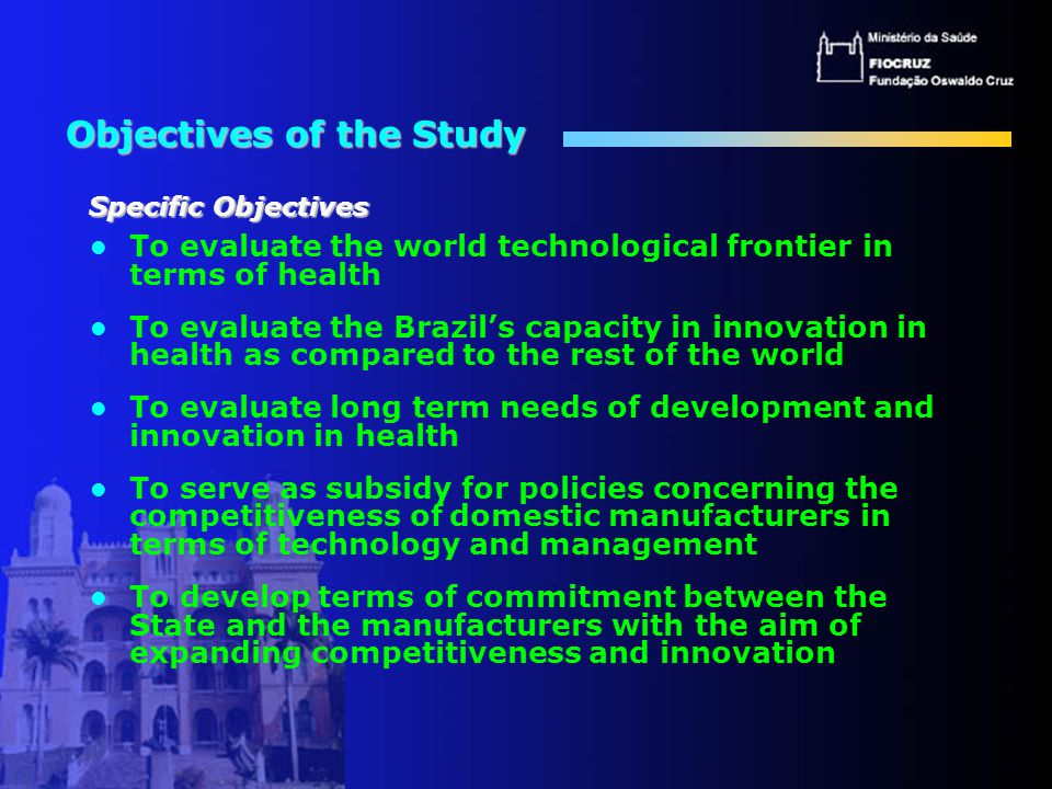 Selected Sectors and Areas Vertical Studies – Drugs and Medications – Vaccines – Diagnostic Reagents Priorities Defined by Health Needs Horizontal Studies – Disease Burden – Intelectual Property