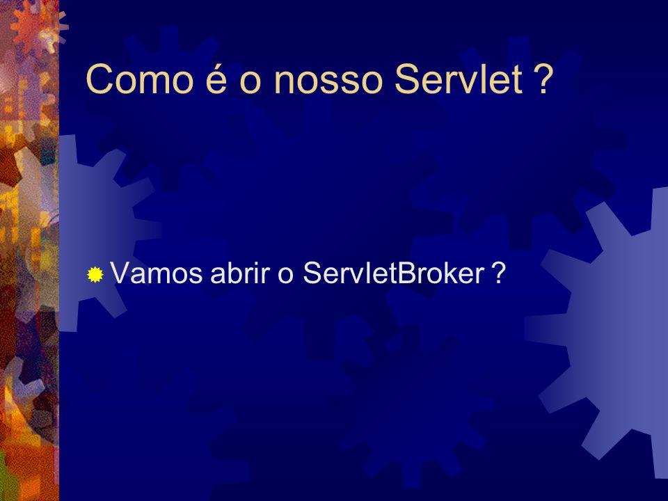Como é o nosso Servlet  Vamos abrir o ServletBroker