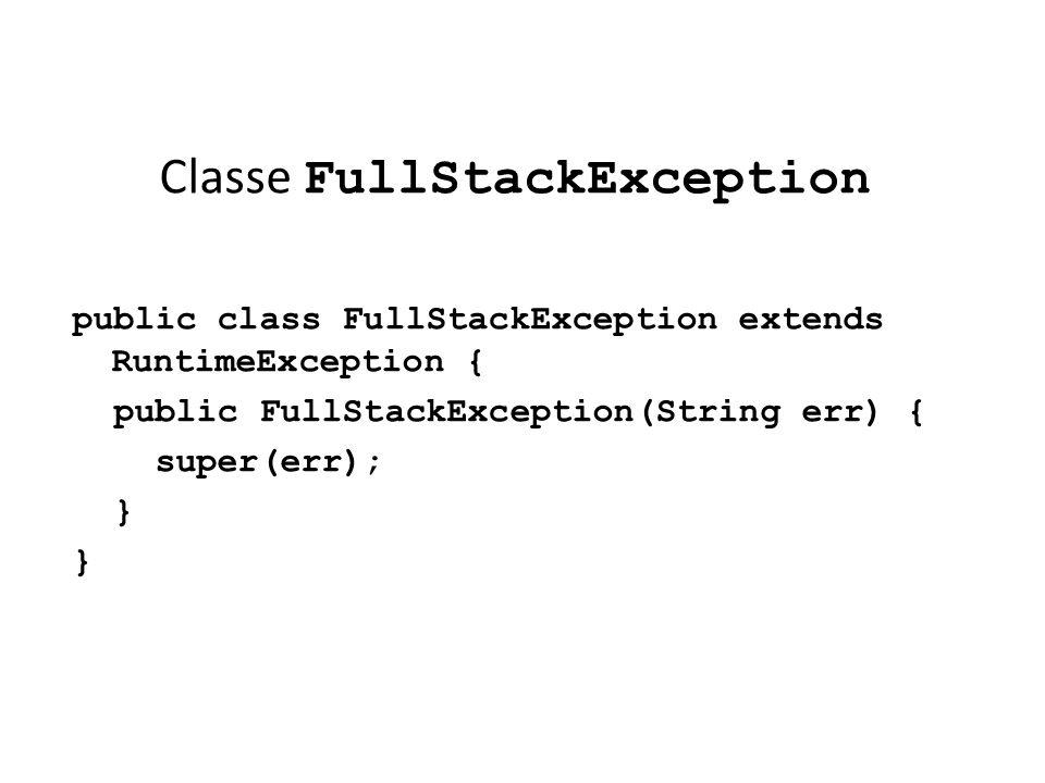 Classe FullStackException public class FullStackException extends RuntimeException { public FullStackException(String err) { super(err); }