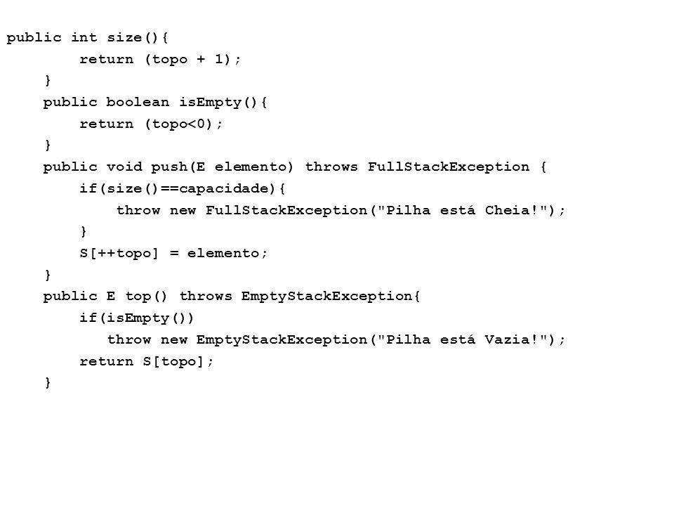 public int size(){ return (topo + 1); } public boolean isEmpty(){ return (topo<0); } public void push(E elemento) throws FullStackException { if(size(