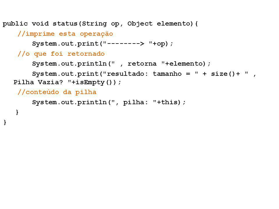 public void status(String op, Object elemento){ //imprime esta operação System.out.print(
