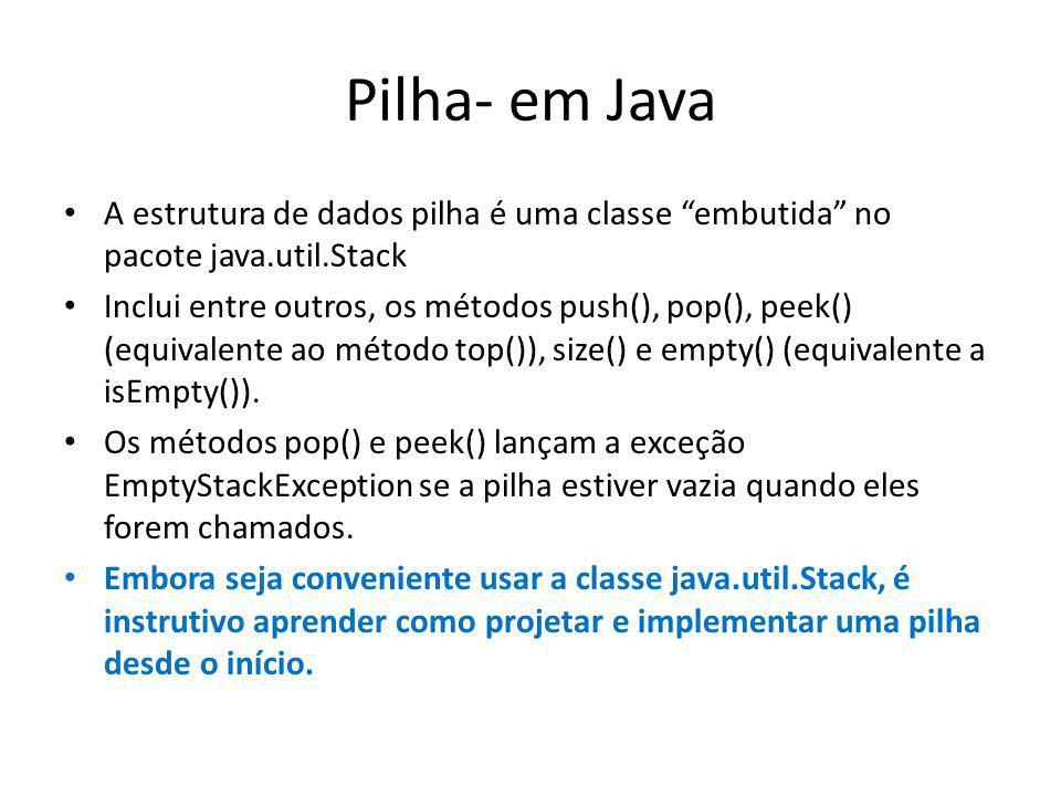 Implementação da interface da Pilha public class ArrayStack implements interfStack { protected int capacidade; //capacidade real do arranjo da pilha public static final int CAPACIDADE = 1000; //capacidade padrão do arranjo protected E S[]; //Arranjo genérico usado para implementar a pilha protected int topo = -1; //índice para o topo da pilha public ArrayStack(){ this(CAPACIDADE); //capacidade padrão } public ArrayStack(int cap){ capacidade = cap; S = (E[])new Object[capacidade]; }
