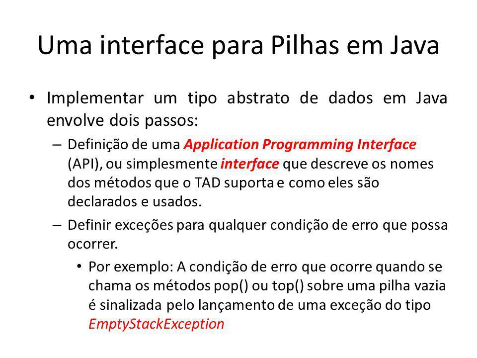 public int size(){ return (topo + 1); } public boolean isEmpty(){ return (topo<0); } public void push(E elemento) throws FullStackException { if(size()==capacidade){ throw new FullStackException( Pilha está Cheia! ); } S[++topo] = elemento; } public E top() throws EmptyStackException{ if(isEmpty()) throw new EmptyStackException( Pilha está Vazia! ); return S[topo]; }