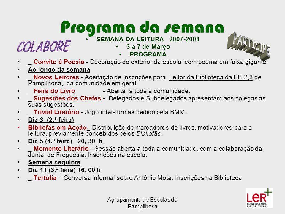 Agrupamento de Escolas de Pampilhosa Programa da semana SEMANA DA LEITURA 2007-2008 3 a 7 de Março PROGRAMA _ Convite à Poesia - Decoração do exterior da escola com poema em faixa gigante.