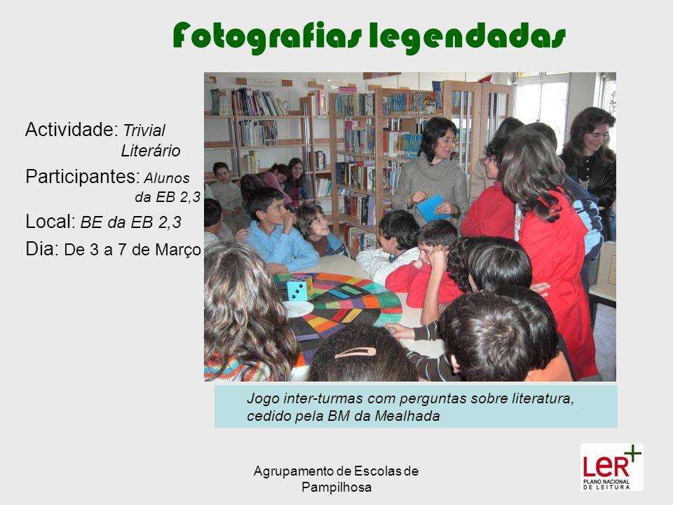 Agrupamento de Escolas de Pampilhosa Fotografias legendadas Actividade: Trivial Literário Participantes: Alunos da EB 2,3 Local: BE da EB 2,3 Dia: De 3 a 7 de Março Jogo inter-turmas com perguntas sobre literatura, cedido pela BM da Mealhada