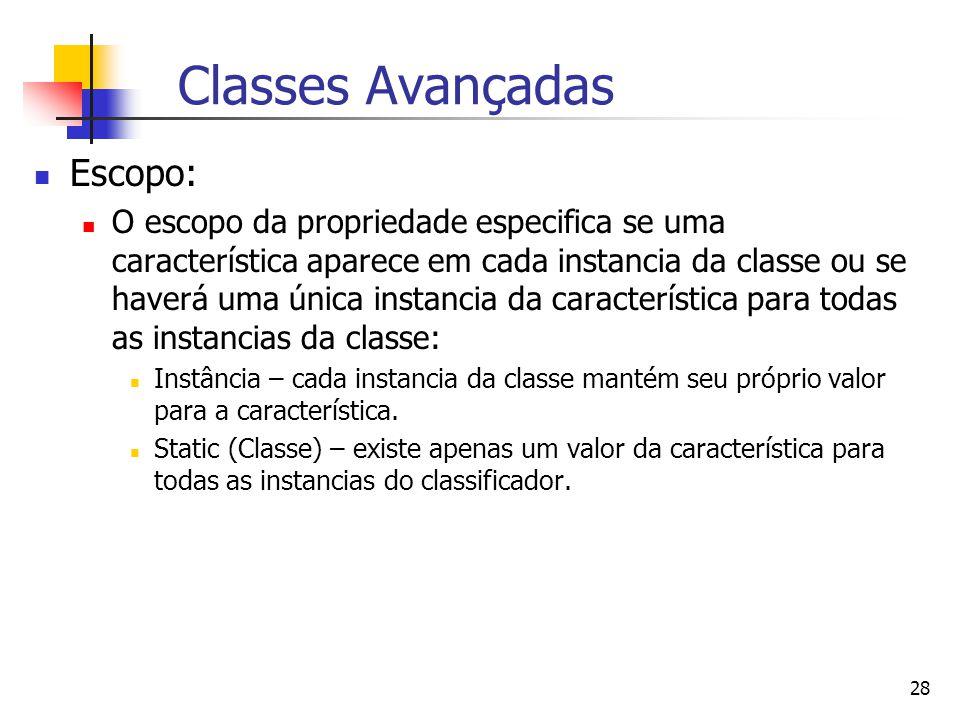 28 Classes Avançadas Escopo: O escopo da propriedade especifica se uma característica aparece em cada instancia da classe ou se haverá uma única instancia da característica para todas as instancias da classe: Instância – cada instancia da classe mantém seu próprio valor para a característica.