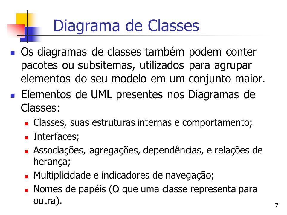 7 Diagrama de Classes Os diagramas de classes também podem conter pacotes ou subsitemas, utilizados para agrupar elementos do seu modelo em um conjunto maior.