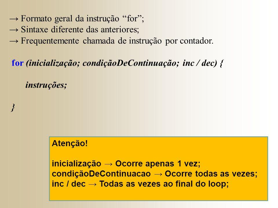 """→ Formato geral da instrução """"for""""; → Sintaxe diferente das anteriores; → Frequentemente chamada de instrução por contador. for (inicialização; condiç"""