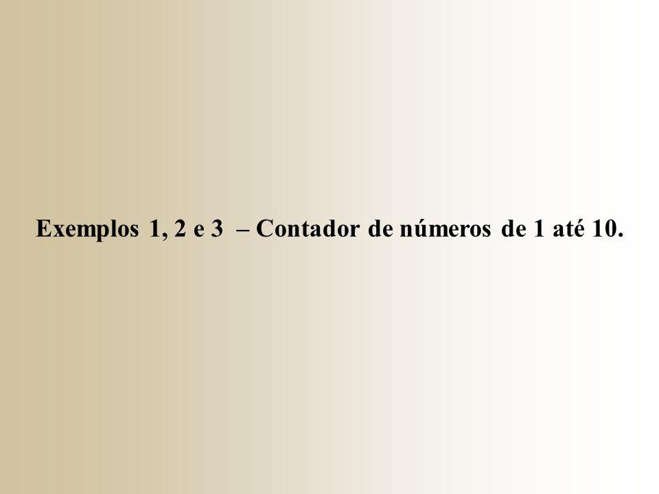 Exemplos 1, 2 e 3 – Contador de números de 1 até 10.