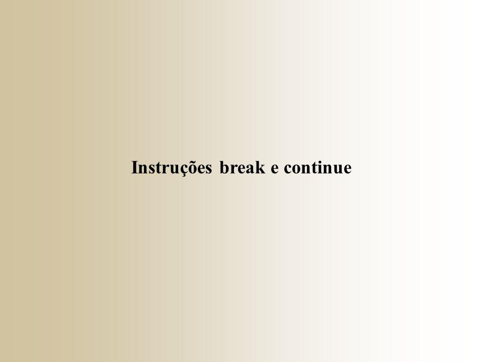 Instruções break e continue