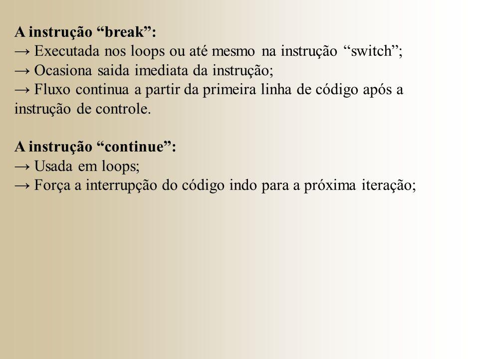 """A instrução """"break"""": → Executada nos loops ou até mesmo na instrução """"switch""""; → Ocasiona saida imediata da instrução; → Fluxo continua a partir da pr"""