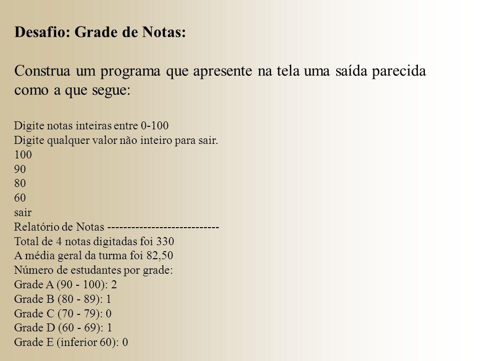 Desafio: Grade de Notas: Construa um programa que apresente na tela uma saída parecida como a que segue: Digite notas inteiras entre 0-100 Digite qual