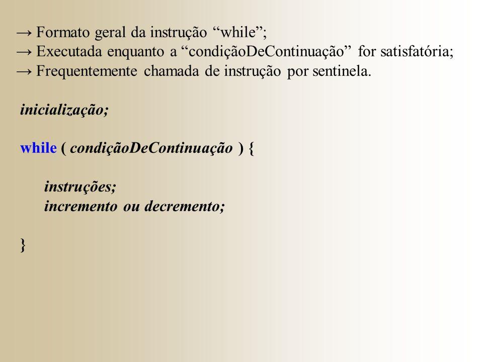 """→ Formato geral da instrução """"while""""; → Executada enquanto a """"condiçãoDeContinuação"""" for satisfatória; → Frequentemente chamada de instrução por senti"""