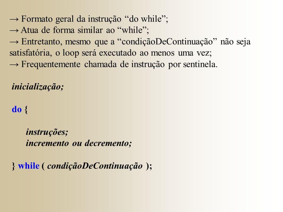 """→ Formato geral da instrução """"do while""""; → Atua de forma similar ao """"while""""; → Entretanto, mesmo que a """"condiçãoDeContinuação"""" não seja satisfatória,"""