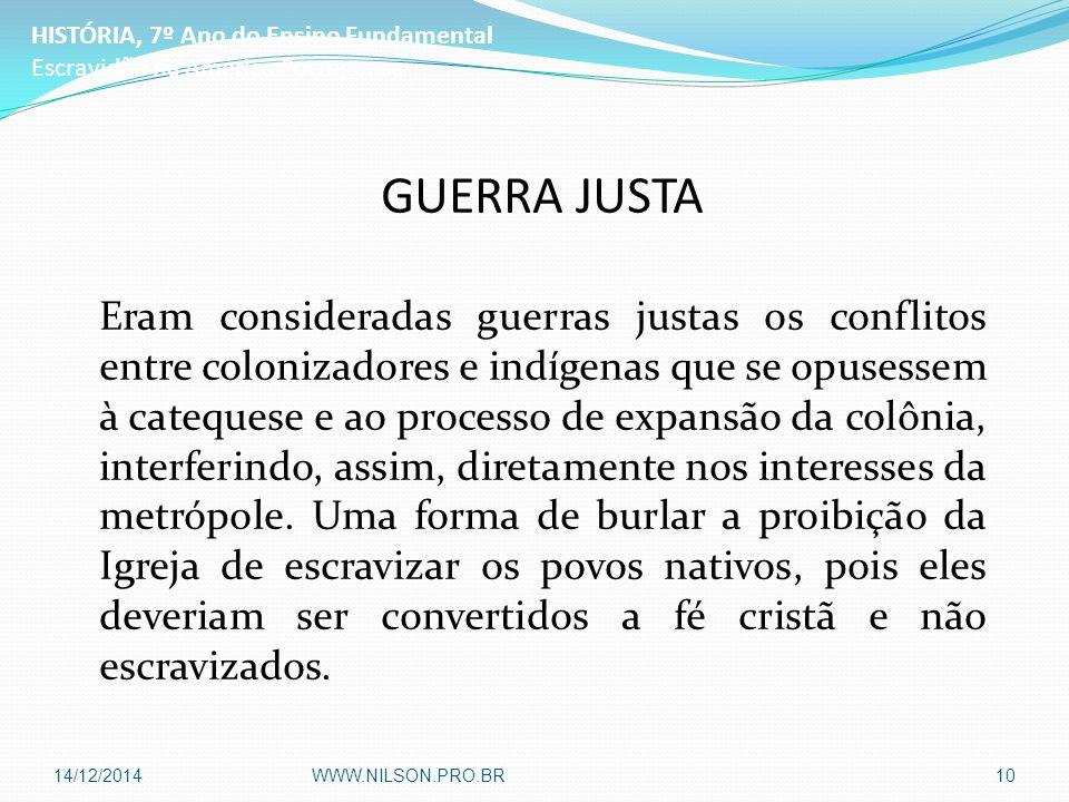 GUERRA JUSTA Eram consideradas guerras justas os conflitos entre colonizadores e indígenas que se opusessem à catequese e ao processo de expansão da colônia, interferindo, assim, diretamente nos interesses da metrópole.
