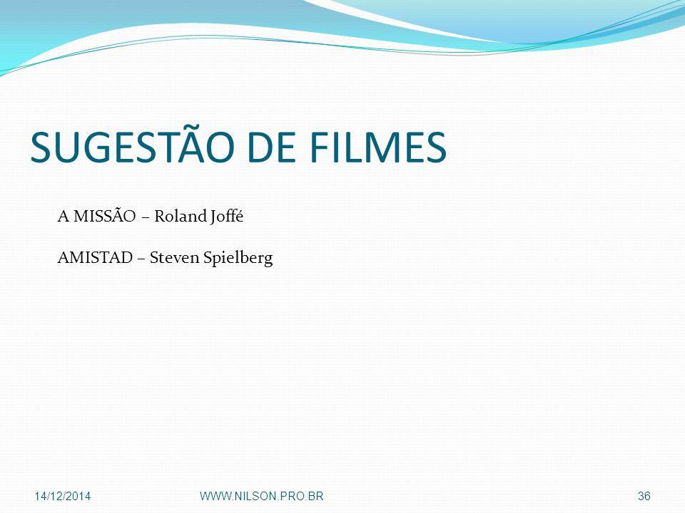 SUGESTÃO DE FILMES A MISSÃO – Roland Joffé AMISTAD – Steven Spielberg 14/12/2014WWW.NILSON.PRO.BR36