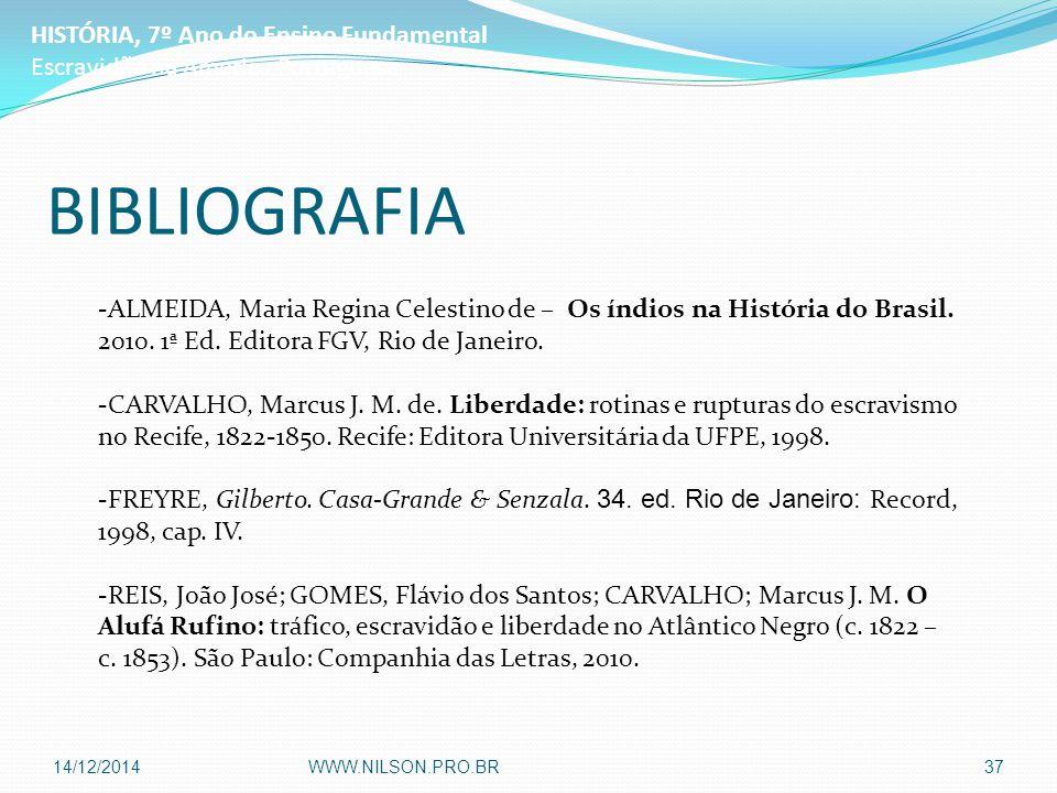 BIBLIOGRAFIA -ALMEIDA, Maria Regina Celestino de – Os índios na História do Brasil. 2010. 1ª Ed. Editora FGV, Rio de Janeiro. -CARVALHO, Marcus J. M.