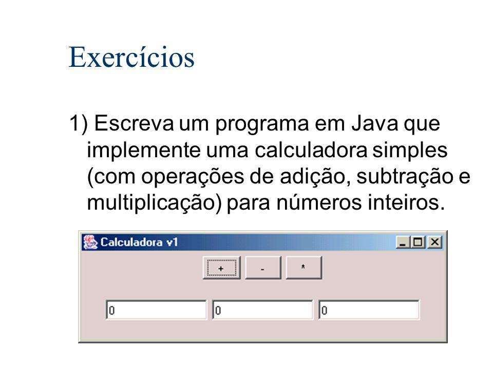 Exercícios 1) Escreva um programa em Java que implemente uma calculadora simples (com operações de adição, subtração e multiplicação) para números int