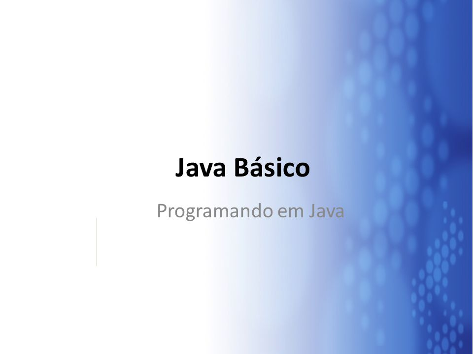 Java Características Simples Orientada a Objetos Distribuída Suporte a Concorrência Dinâmica Independente de Plataforma Portável Alta Performance Robusta Segura