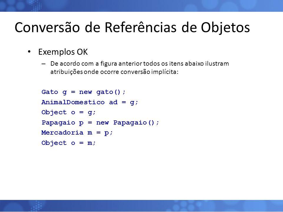 Conversão de Referências de Objetos Exemplos OK – De acordo com a figura anterior todos os itens abaixo ilustram atribuições onde ocorre conversão imp
