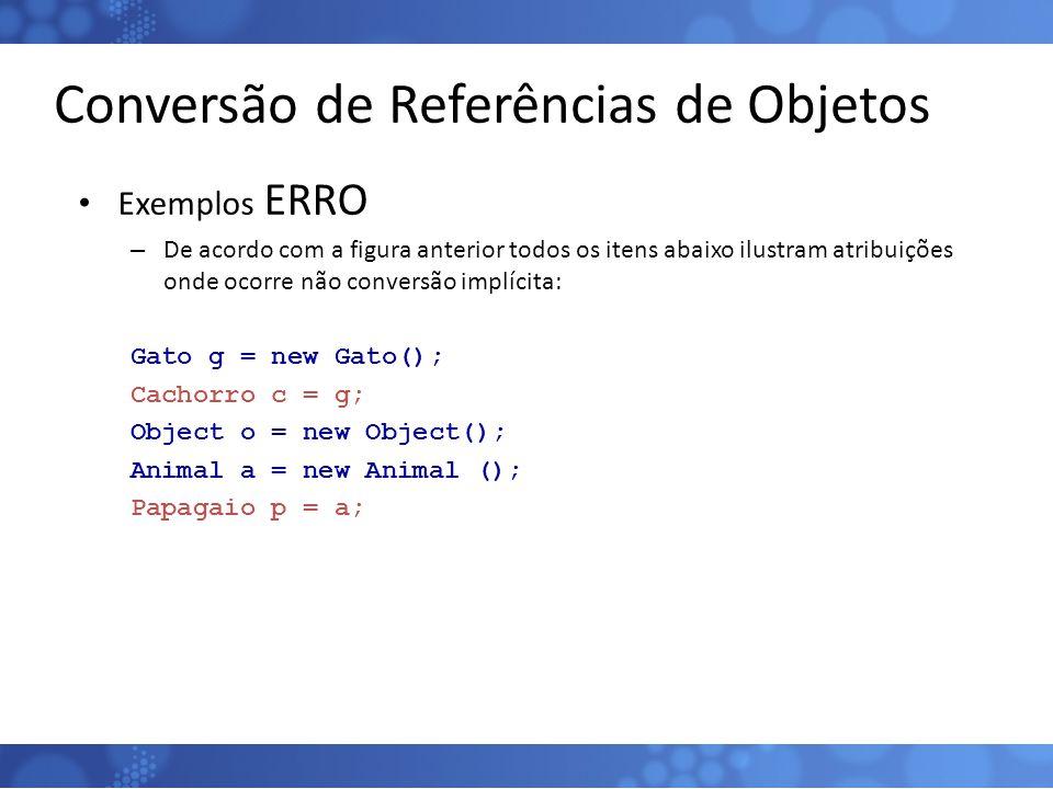 Conversão de Referências de Objetos Exemplos ERRO – De acordo com a figura anterior todos os itens abaixo ilustram atribuições onde ocorre não convers