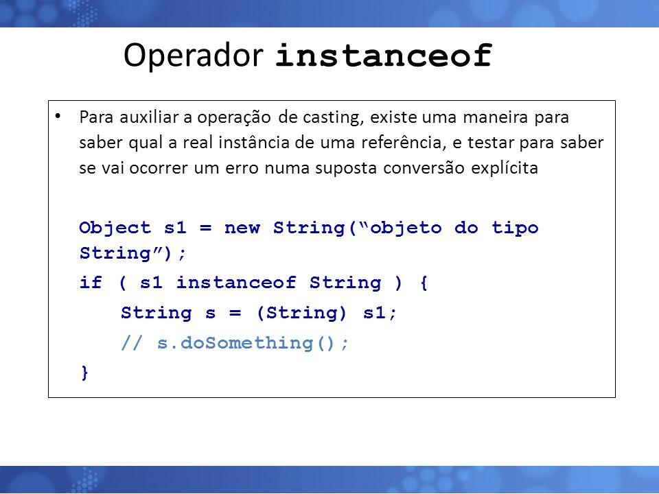 Operador instanceof Para auxiliar a operação de casting, existe uma maneira para saber qual a real instância de uma referência, e testar para saber se