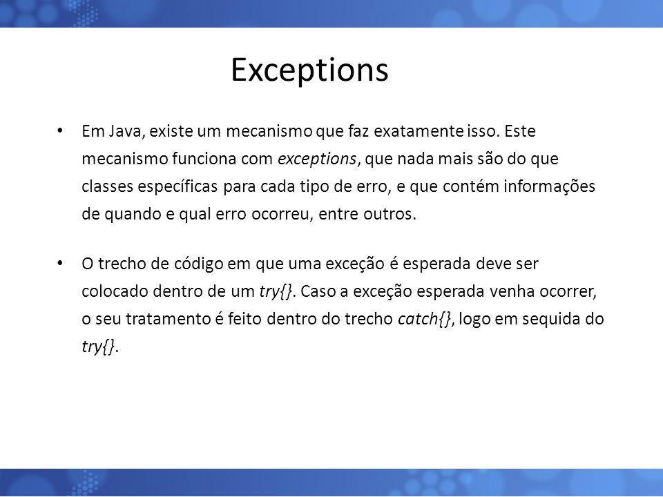 Exceptions Em Java, existe um mecanismo que faz exatamente isso. Este mecanismo funciona com exceptions, que nada mais são do que classes específicas