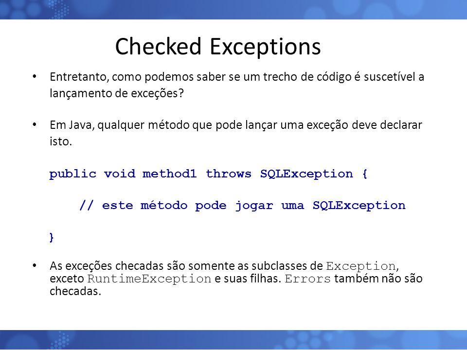 Checked Exceptions Entretanto, como podemos saber se um trecho de código é suscetível a lançamento de exceções? Em Java, qualquer método que pode lanç