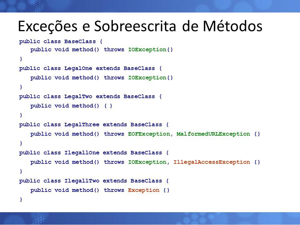 Exceções e Sobreescrita de Métodos public class BaseClass { public void method() throws IOException{} } public class LegalOne extends BaseClass { publ