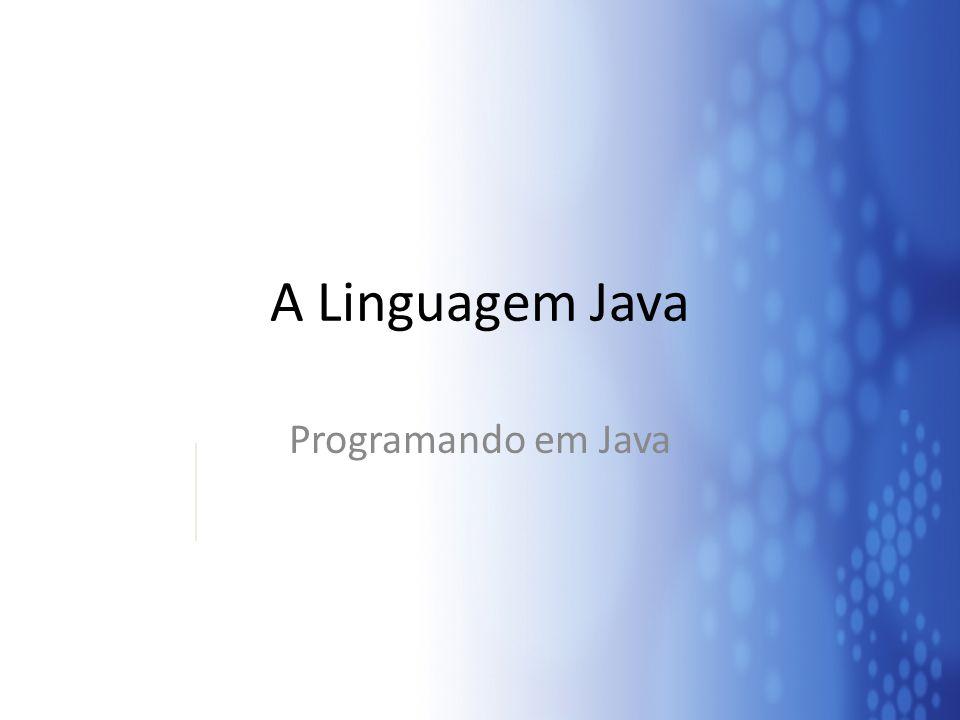 A Linguagem Java Programando em Java