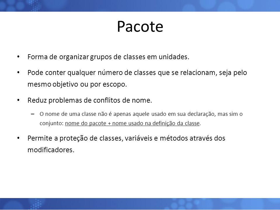 Pacote Forma de organizar grupos de classes em unidades. Pode conter qualquer número de classes que se relacionam, seja pelo mesmo objetivo ou por esc